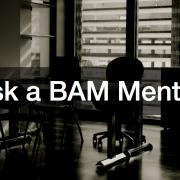 Ask a BAM Mentor