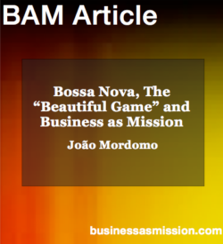 "Article: Bossa Nova, The ""Beautiful Game"" and Business as Mission"